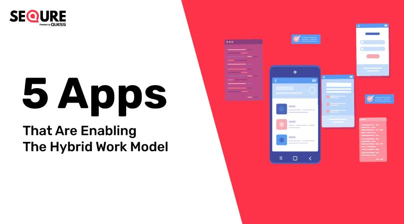 5 Apps That Are Enabling The Hybrid Work Model